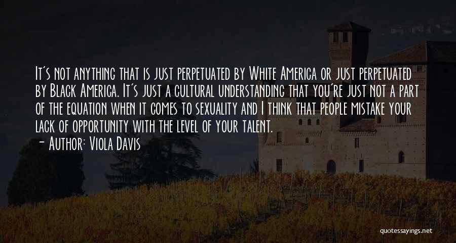 Cultural Understanding Quotes By Viola Davis