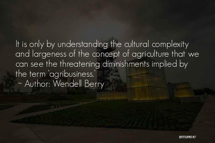 Cultural Understanding Quotes By Wendell Berry