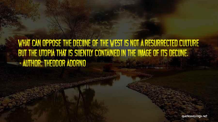 Culture In Decline Quotes By Theodor Adorno
