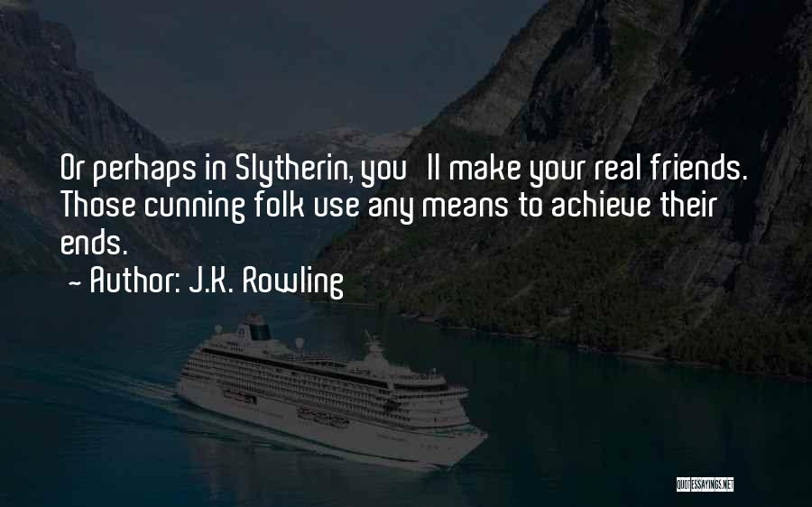 Cunning Friends Quotes By J.K. Rowling