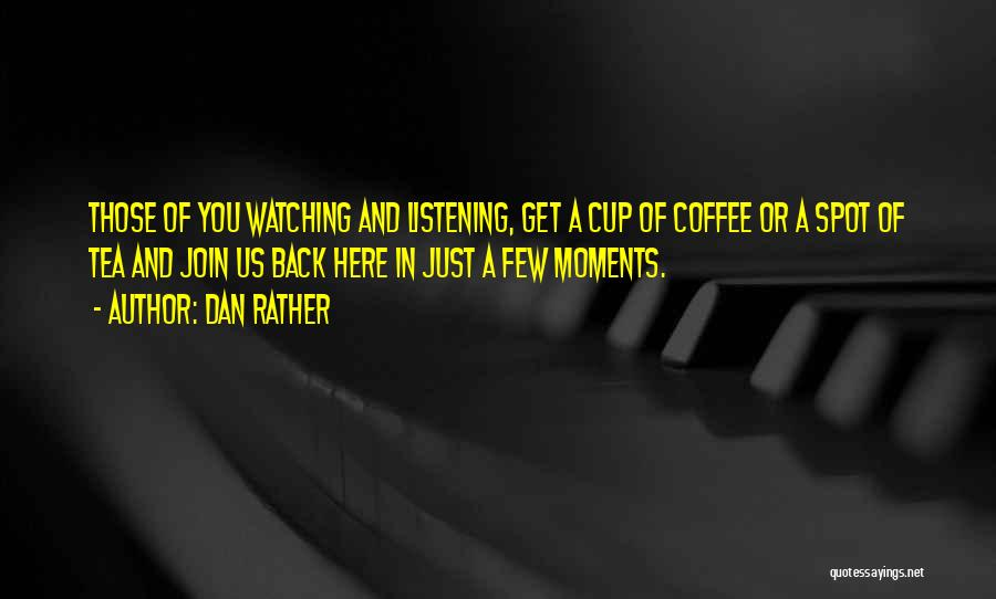 Cup Quotes By Dan Rather