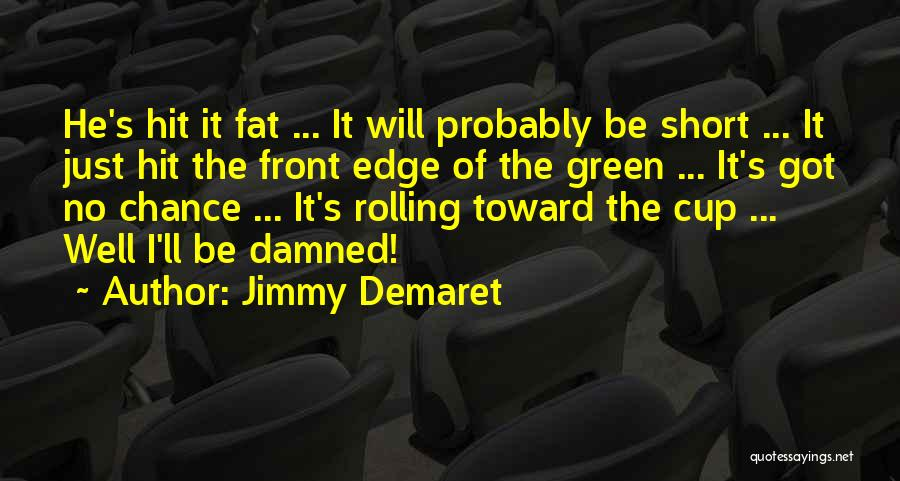 Cup Quotes By Jimmy Demaret