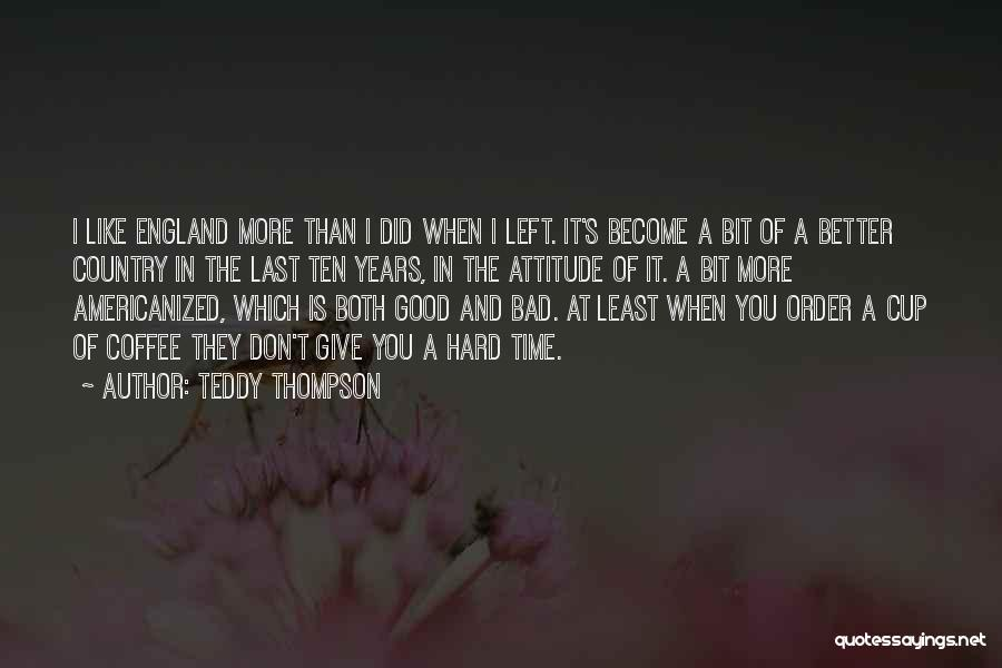 Cup Quotes By Teddy Thompson