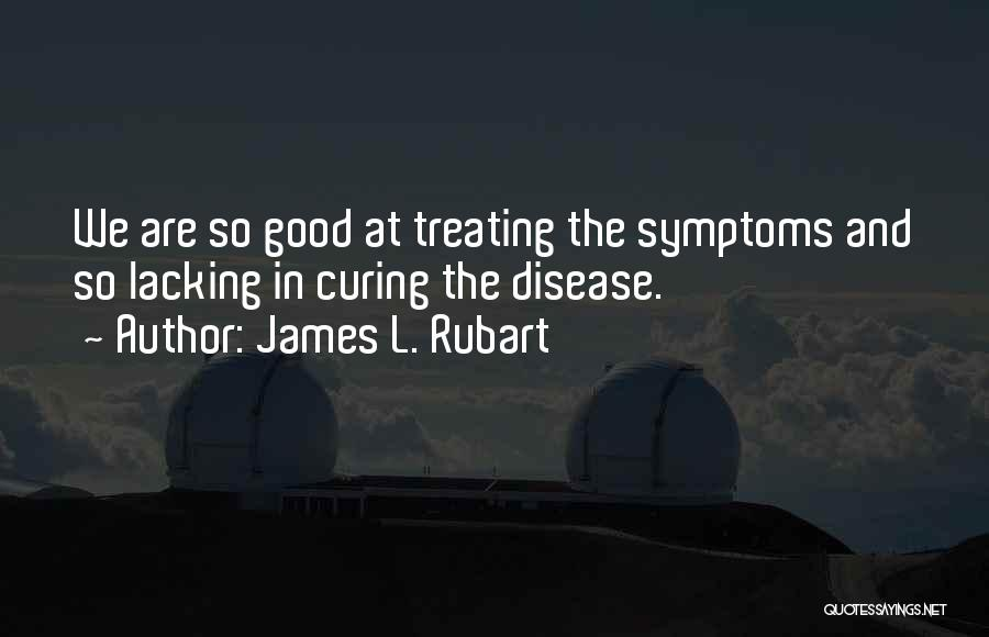 Curing Disease Quotes By James L. Rubart