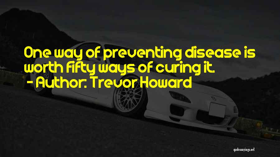Curing Disease Quotes By Trevor Howard