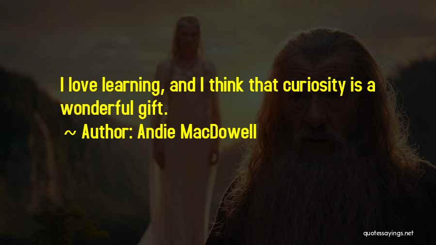 Curiosity And Love Quotes By Andie MacDowell