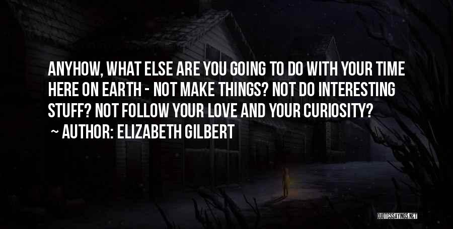 Curiosity And Love Quotes By Elizabeth Gilbert