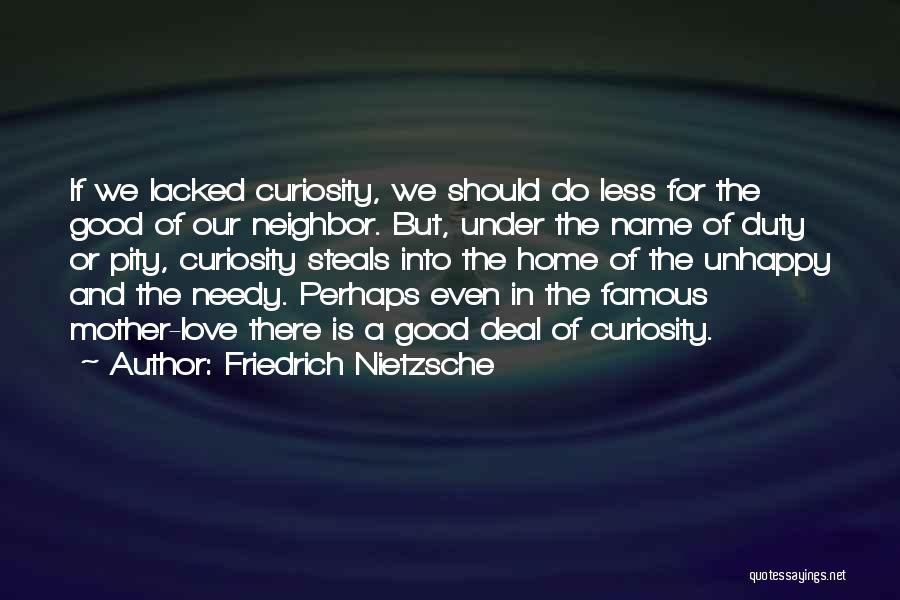 Curiosity And Love Quotes By Friedrich Nietzsche