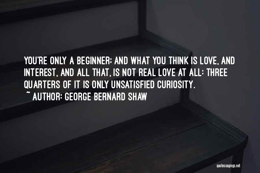 Curiosity And Love Quotes By George Bernard Shaw