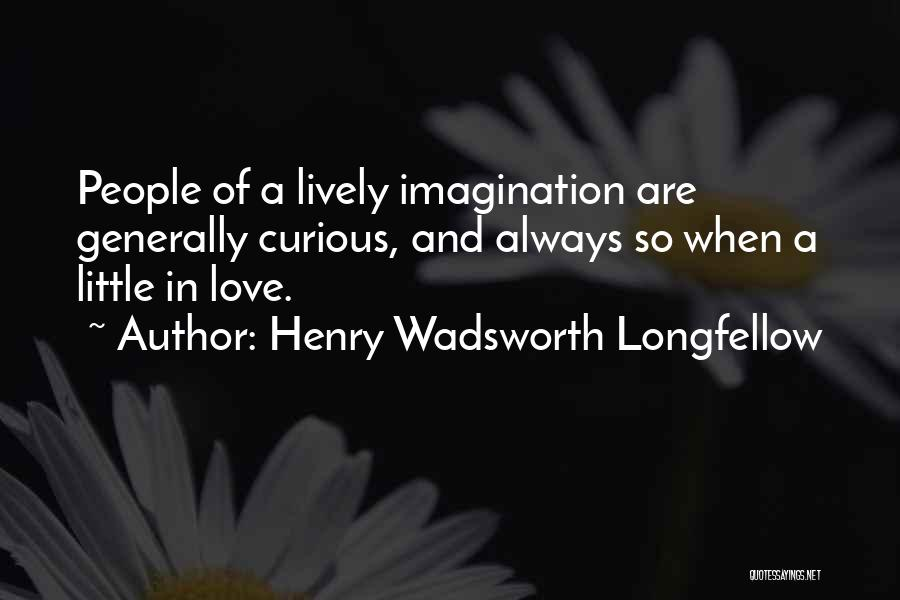 Curiosity And Love Quotes By Henry Wadsworth Longfellow
