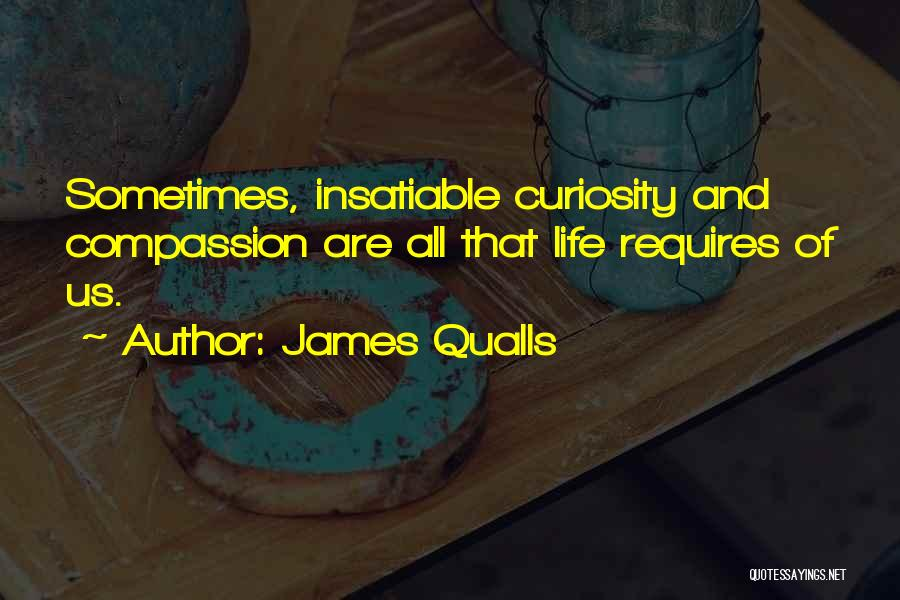 Curiosity And Love Quotes By James Qualls