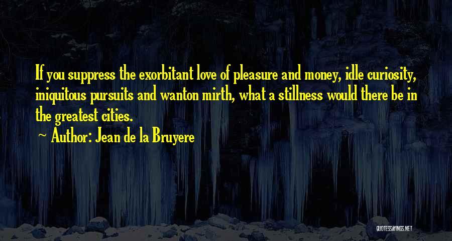Curiosity And Love Quotes By Jean De La Bruyere
