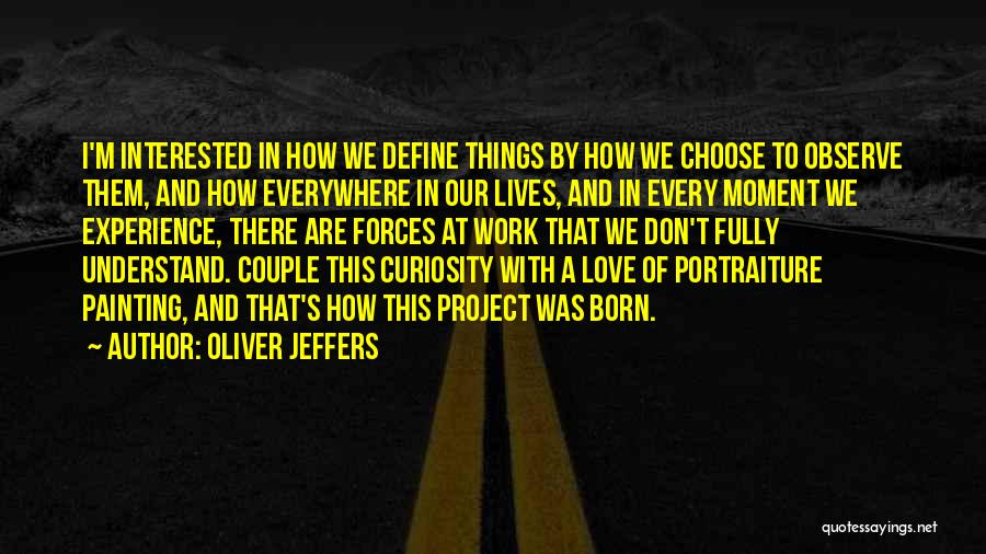 Curiosity And Love Quotes By Oliver Jeffers