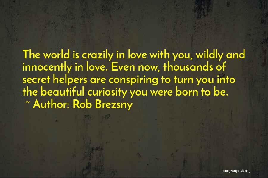 Curiosity And Love Quotes By Rob Brezsny