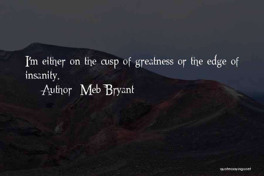 Cusp Of Greatness Quotes By Meb Bryant