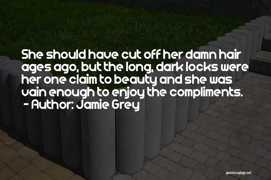 Cut Her Hair Quotes By Jamie Grey