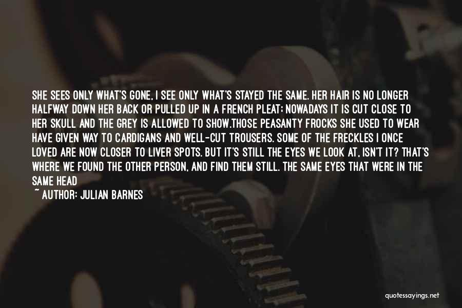 Cut Her Hair Quotes By Julian Barnes