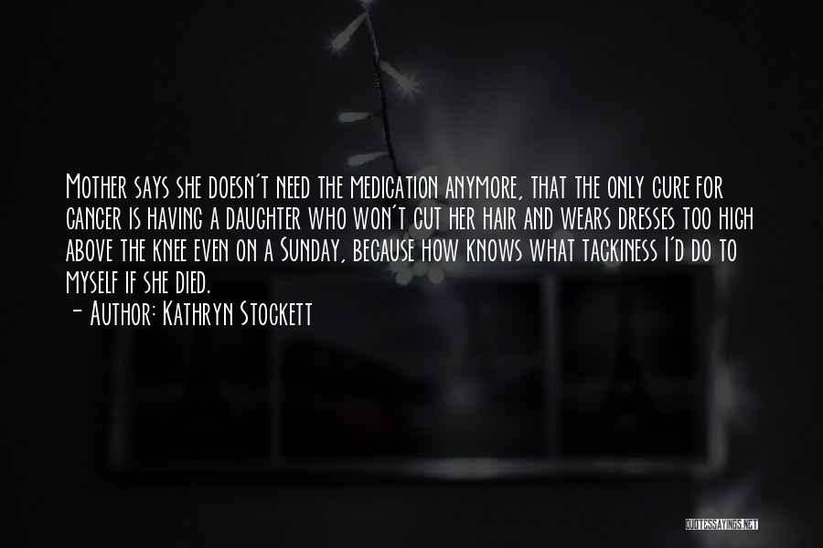 Cut Her Hair Quotes By Kathryn Stockett