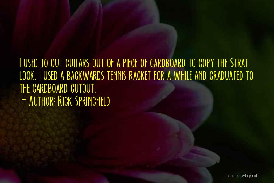 Cut Out Quotes By Rick Springfield