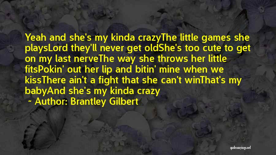 Cute Lip Quotes By Brantley Gilbert