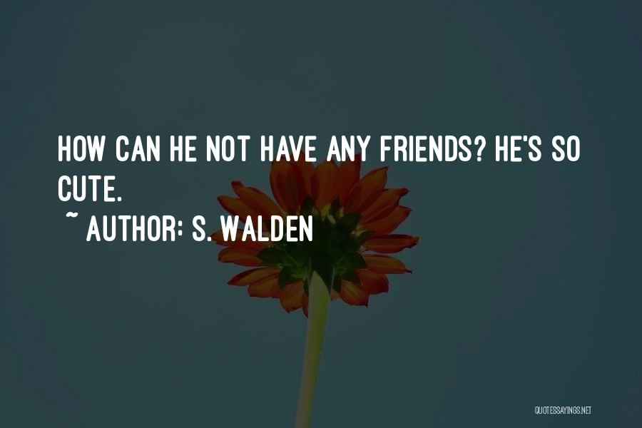 Cute Things Guys Do Quotes By S. Walden