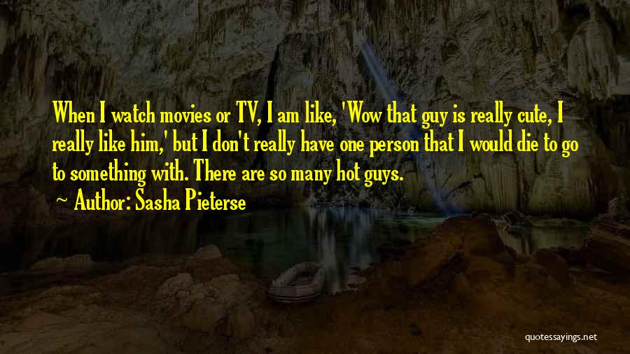 Cute Things Guys Do Quotes By Sasha Pieterse