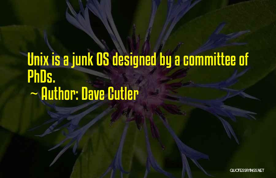Cutler Quotes By Dave Cutler