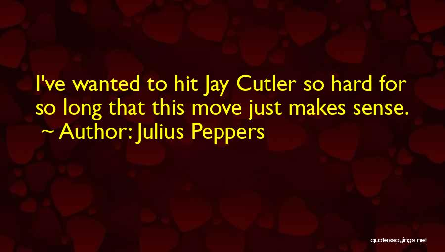 Cutler Quotes By Julius Peppers