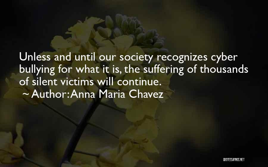 Cyber Bullying Quotes By Anna Maria Chavez