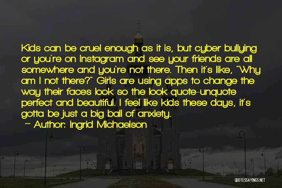 Cyber Bullying Quotes By Ingrid Michaelson