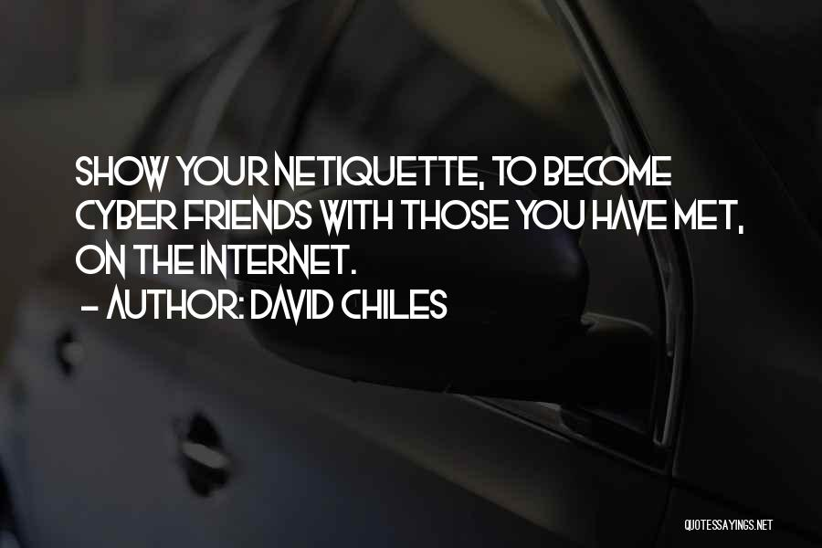 Cyber Friends Quotes By David Chiles