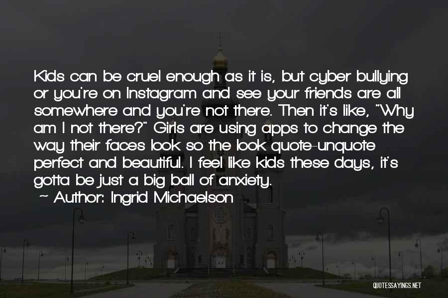 Cyber Friends Quotes By Ingrid Michaelson