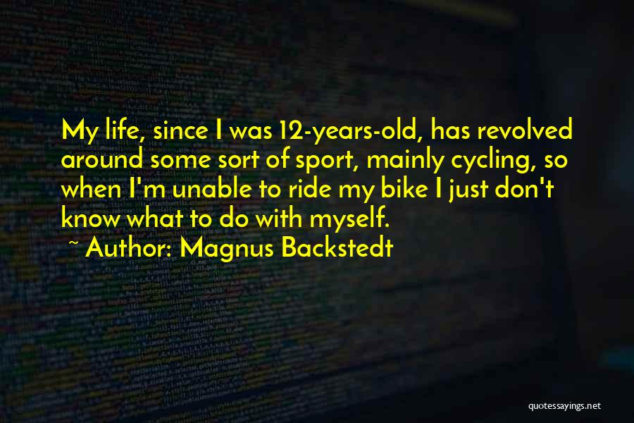 Cycling And Life Quotes By Magnus Backstedt