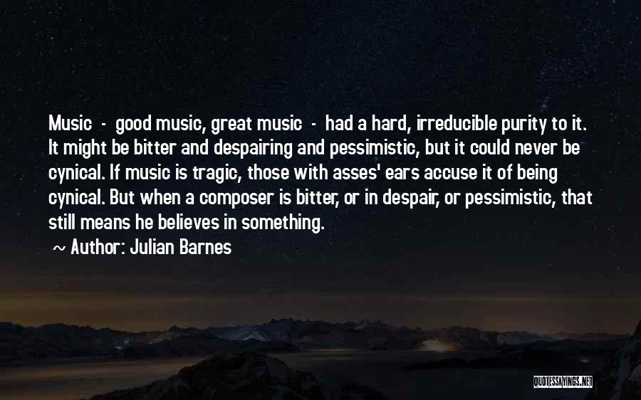Cynicism Being Good Quotes By Julian Barnes
