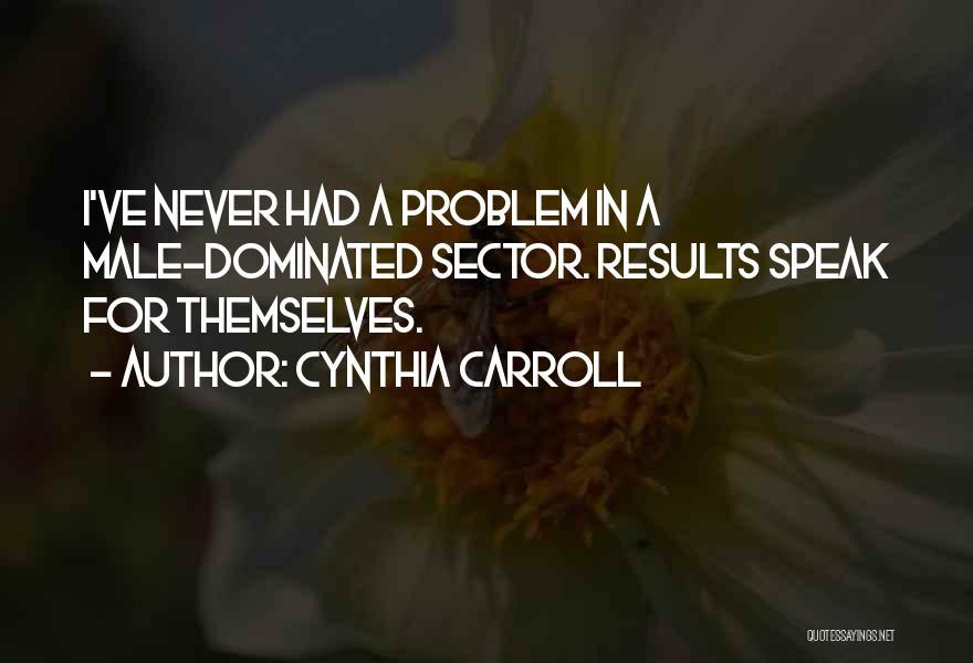 Cynthia Quotes By Cynthia Carroll