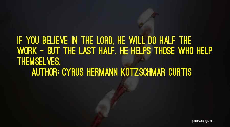 Cyrus Hermann Kotzschmar Curtis Quotes 1474705