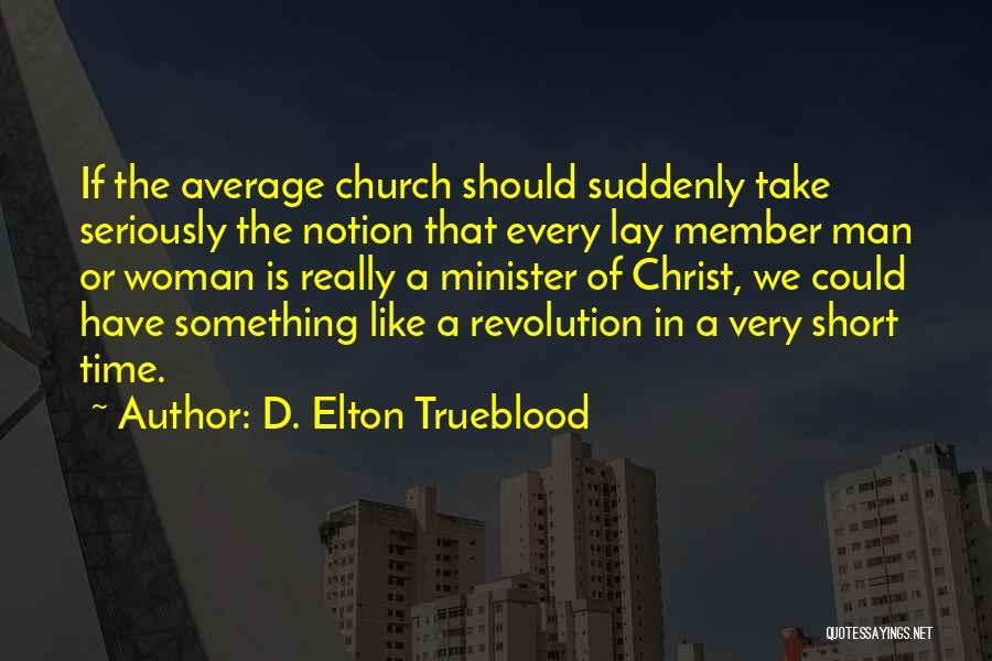 D. Elton Trueblood Quotes 657365