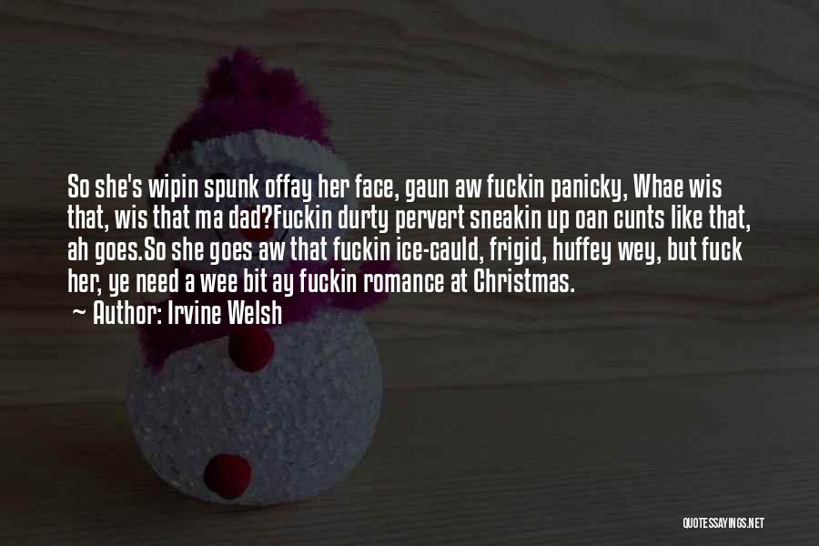 Dad For Christmas Quotes By Irvine Welsh