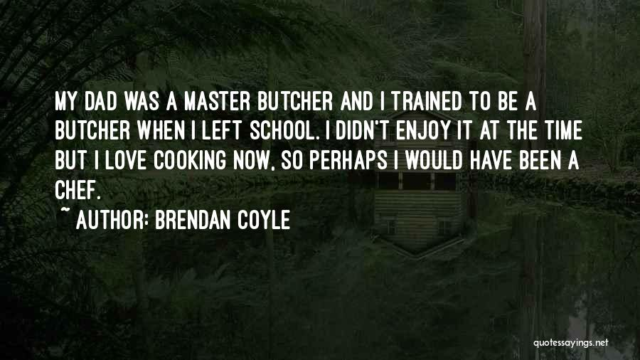 Dad Left Quotes By Brendan Coyle