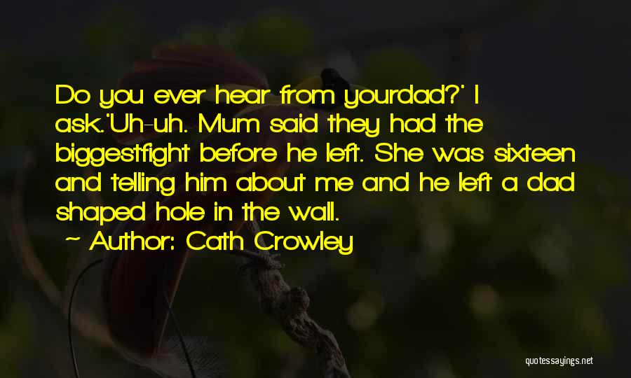 Dad Left Quotes By Cath Crowley