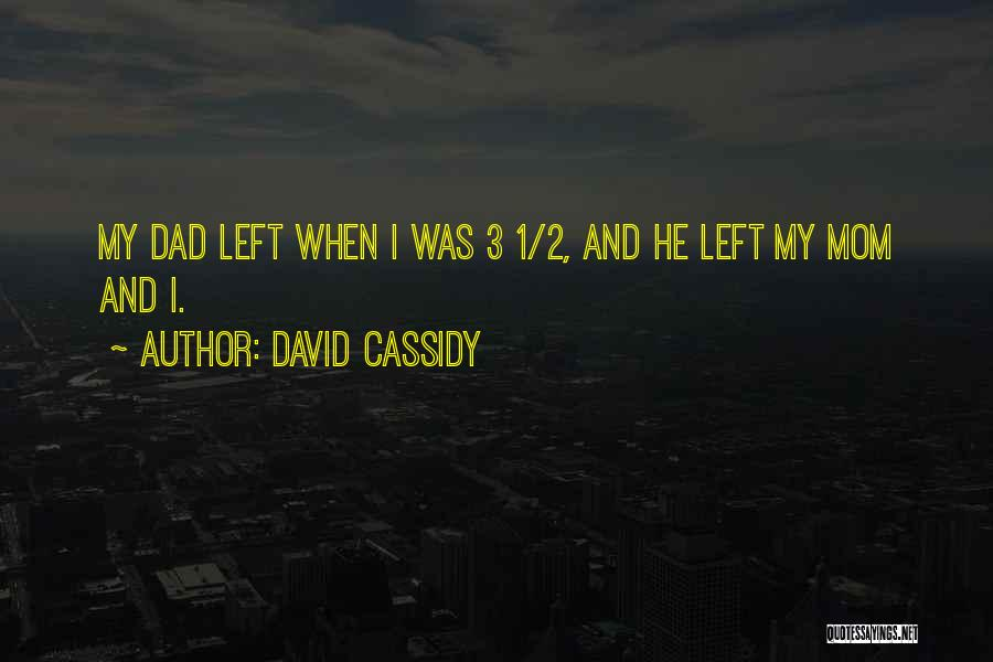 Dad Left Quotes By David Cassidy