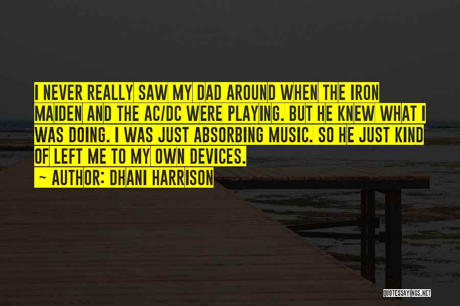 Dad Left Quotes By Dhani Harrison