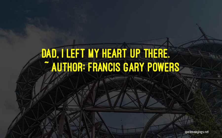 Dad Left Quotes By Francis Gary Powers