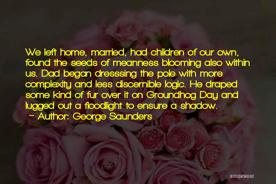 Dad Left Quotes By George Saunders