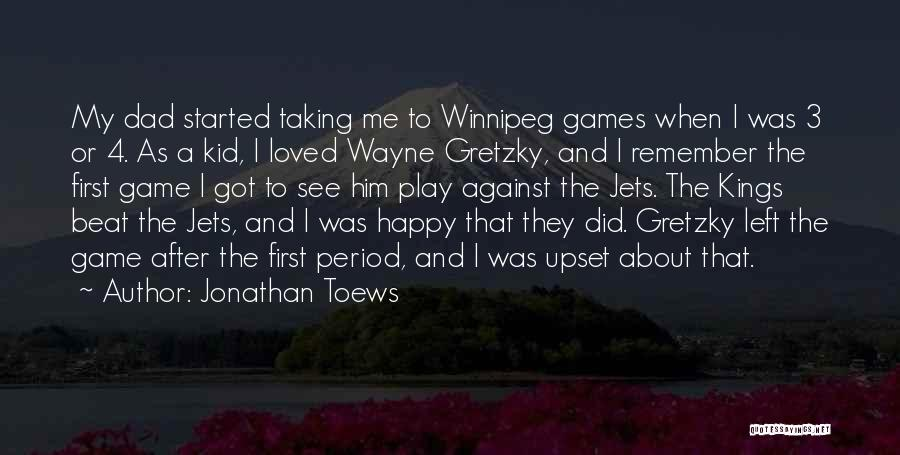 Dad Left Quotes By Jonathan Toews