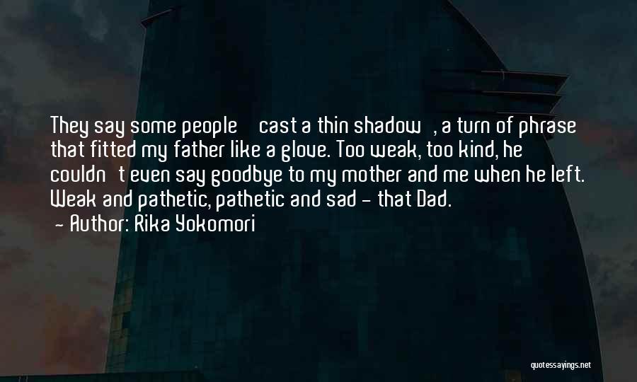 Dad Left Quotes By Rika Yokomori