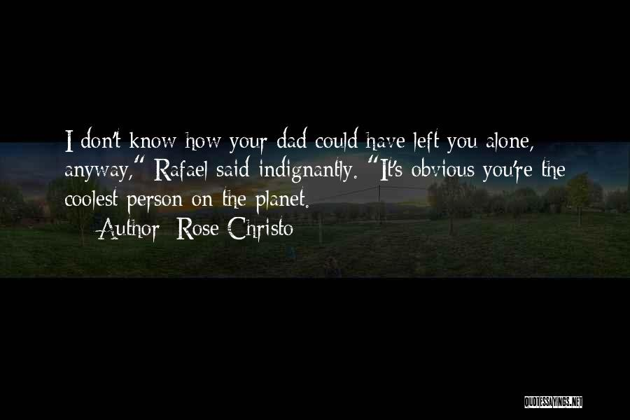 Dad Left Quotes By Rose Christo