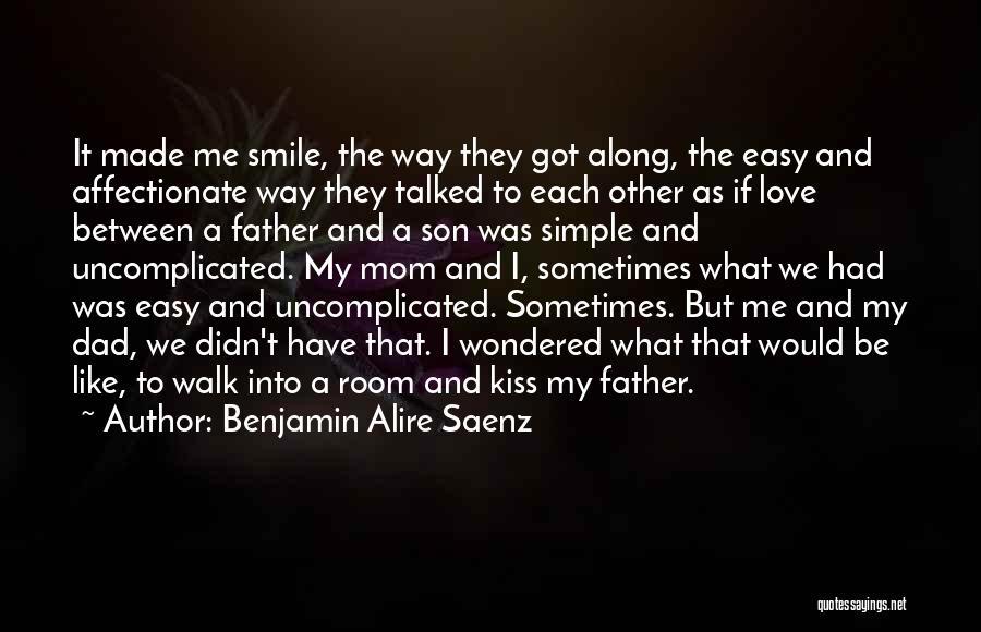 Dad N Son Love Quotes By Benjamin Alire Saenz