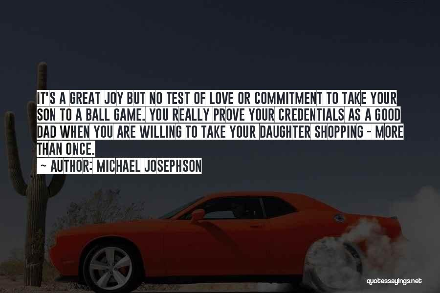 Dad N Son Love Quotes By Michael Josephson