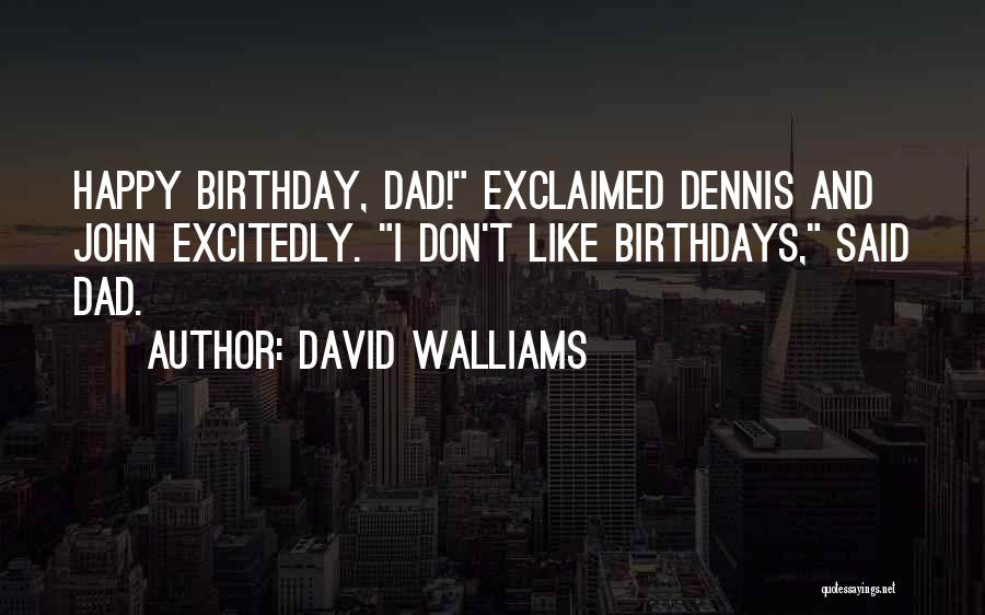 Dad On His Birthday Quotes By David Walliams